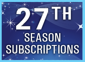 27th Season Subscriptions